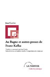 J. Carrive, Au bagne et autres proses de Franz Kafka