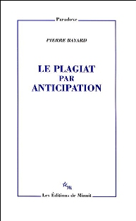 P. Bayard, Le Plagiat par anticipation