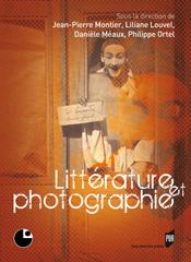 J.-P. Montier, L. Louvel, D. Méaux & P. Ortel (dir.), Littérature et photographie