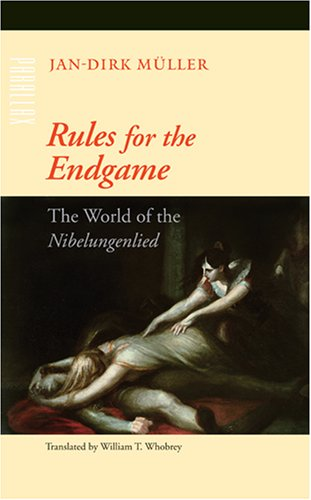 J.-D. Müller, Rules for the Endgame. The World of the Nibelungenlied (trad. de l'allemand)