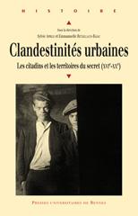 S. Aprile, E. Retaillaud-Bajac (dir.), Clandestinités urbaines. Les citadins et les territoires du secret (XVIe-XXe siècles)