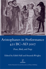 Edith Hall, Amanda Wrigley (ed.), Aristophanes in Performance 421 BC-AD 2007: Peace, Birds, and Frogs