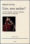 B. Stock, Lire, une ascèse ? Lecture ascétique et lecture esthétique