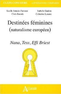L. Arnoux-Farnoux, I. Gadoin, C. Rauséo, C. Lanone, Destinées féminines (naturalisme européen). Nana, Tess, Effi Briest (Agrégation 2009)
