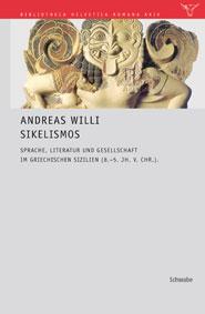 A. Willi, Sikelismos. Sprache, Literatur und Gesellschaft im griechischen Sizilien (8.-5. Jh. v. Chr.)