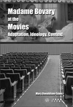 M. Donaldson-Evans, Madame Bovary at the Movies. Adaptation, Ideology, Context