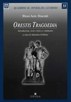 A. Grillone (ed.), Blossi Aem. Draconti. Orestis Tragoedia. Introduzione, testo critico e commento