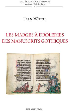 I. Engammare, J. Wirth, Les Marges à drôleries dans les manuscrits gothiques (1250-1350)