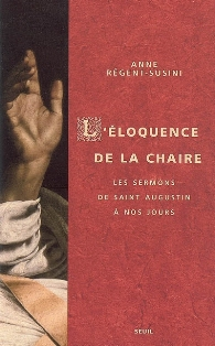 A. Régent-Susini,  L'Éloquence de la chaire. Les sermons, de saint Augustin à nos jours