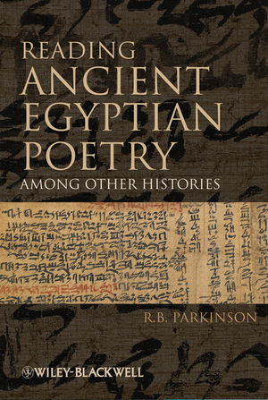 R. B. Parkinson, Reading Ancient Egyptian Poetry: Among Other Histories