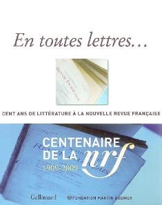 En toutes lettres : cent ans de littérature à la Nouvelle Revue Française