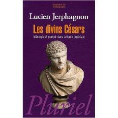 L. Jerphagnon, Les Divins Césars : Idéologie et pouvoir dans la Rome impériale