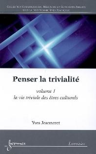 Y. Jeanneret, Penser la trivialité : Volume 1, La vie triviale des êtres culturels.