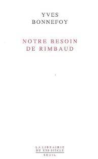 Y. Bonnefoy, Notre besoin de Rimbaud