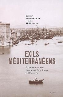 F. Berninger, U. Woswinckel, Exils méditerranéens. Ecrivains allemands dans le Sud de la France (1933-1945)