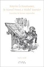 Paul J. Smith, Réécrire la Renaissance, de Marcel Proust à Michel Tournier