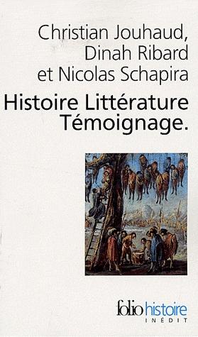 C. Jouhaud, N. Shapira, D. Ribard, Histoire, Littérature, Témoignage - Ecrire les malheurs du temps