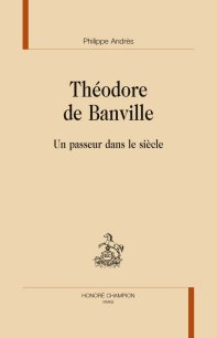 Ph. Andrès, Théodore de Banville. Un passeur dans le siècle