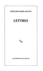 B.-M. Koltès, Lettres