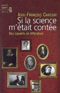 J.-Fr. Chassay, Si la science m'était contée. Des savants en littérature