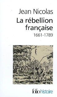 J. Nicolas, La rébellion française. Mouvements populaires et conscience sociale 1661-1789