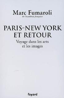 M. Fumaroli, Paris-New York et retour. Voyage dans les arts et les images