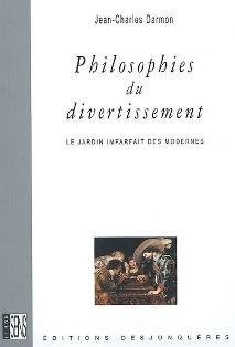 J.-Ch. Darmon, Philosophies du divertissement. Le Jardin imparfait des Modernes