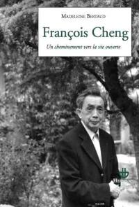 Madeleine Bertaud, François Cheng. Un cheminement vers la vie ouverte