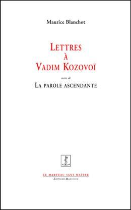 M. Blanchot, Lettres à Vadim Kozovoï suivi de La Parole ascendante