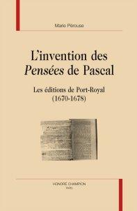 M. Pérouse, L'Invention des Pensées de Pascal. Les éditions de Port-Royal (1670-1678)