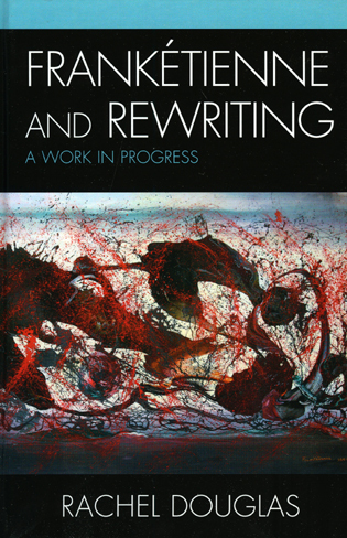 R. Douglas, Frankétienne and Rewriting: A Work in Progress