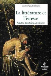 L. Zimmermann, La Littérature et l'ivresse. Rabelais, Baudelaire, Apollinaire