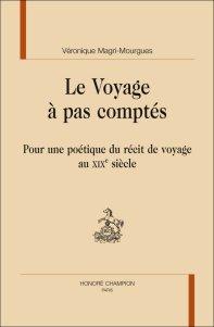 V. Magri-Mourgues, Le Voyage à pas comptés. Pour une poétique du récit de voyage au XIXe siècle