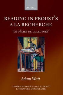 A. Watt, Reading in Proust's A la recherche. 'le délire de la lecture'
