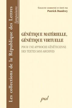 P. Dandrey (dir.), Génétique matérielle, génétique virtuelle. Pour une approche généticienne des textes sans archives