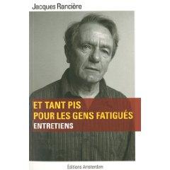 J. Rancière, Et tant pis pour les gens fatigués. Entretiens