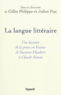 G. Philippe & J. Piat (dir.), La Langue littéraire de Gustave Flaubert à Claude Simon.