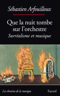 S. Arfouilloux, Que la nuit tombe sur l'orchestre. Surréalisme et musique