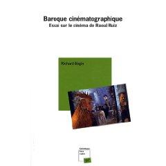 R. Bégin, Baroque cinématographique. Essai sur le cinéma de Raoul Ruiz