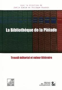 J. Gleize & P. Roussin (dir.), La Bibliothèque de la Pléiade. Travail éditorial et valeur littéraire
