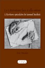 É. Wessler, La Littérature face à elle-même. L'Écriture spéculaire de Samuel Beckett