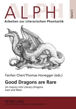 F. Chen, T. Honegger (dir.), Good Dragons are Rare : An Inquiry into Literary Dragons East and West