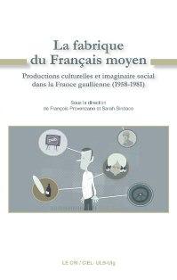 F. Provenzano & S. Sindaco (dir.), La Fabrique du Français moyen. Productions culturelles et imaginaire social dans la France gaullienne (1958-1981)