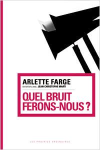 A. Farge, Quel bruit ferons-nous ? Entretiens
