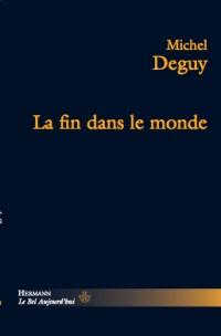 M. Deguy, La fin dans le monde