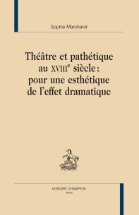 S. Marchand, Théâtre et pathétique au XVIIIe siècle: pour une esthétique de l'effet dramatique