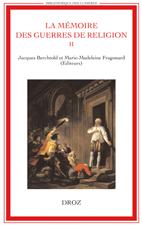 J. Berchtold, M.-M. Fragonard (dir.), La Mémoire des guerres de religion, t. II