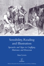A. Lewis, Sensibility, Reading and Illustration: Spectacles and Signs in Graffigny, Marivaux and Rousseau