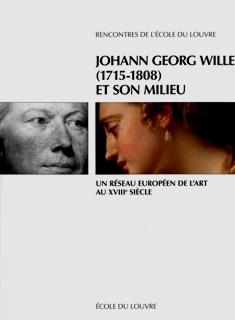Johann Georg Wille (1715-1808) et son milieu, dir. É. Décultot, M. Espagne,  F-R. Martin
