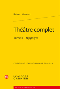 R. Garnier, Théâtre complet. Tome II - Hippolyte